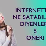 internetten ne satabilirim