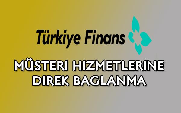 Türkiye Finans müşteri hizmetlerine direk bağlanma